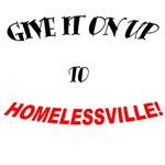 Give It Up To Homelessville