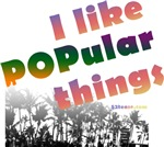 I Like Popular Things Sarcastic t-shirts & gifts
