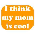 I think my mom is cool clothing/gifts