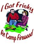 I Got Frisky AT Camp Firewood
