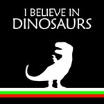 I Believe In Dinosaurs - T-Rex
