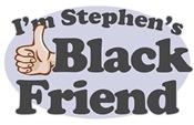 I'm Stephen's Black Friend