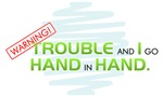 Trouble Hand in Hand