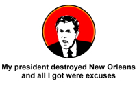 Bush destroyed New Orleans