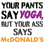 Your Pants Say Yoga But Your Ass Says McDonalds