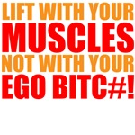 Lift With Your Muscles Not With Your Ego