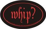 Whip?