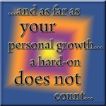 ...and as far as personal growth..a hard on does n