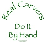 Real Carvers Do It By Hand
