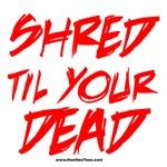 Shred Til Your Dead