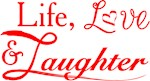 Life Love and laughter