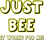 Just BEE it works for Me!