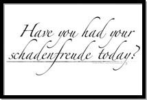 Had Your Schadenfruede?