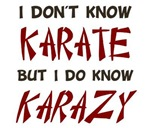 I Don't Know Karate But I Do Know Crazy