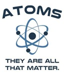 Atoms They're All That Matter