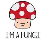 I'm a Fungi Fun Guy Mushroom