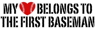 My Heart Belongs To The First Baseman t-shirts