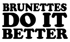 Brunettes Do It Better t-shirts