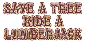 Save a Tree, Ride a Lumberjack t-shirt