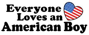 Everyone Loves an American Boy t-shirts