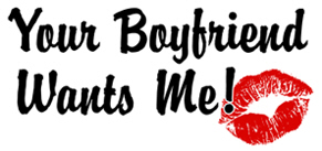 Your Boyfriend Wants Me! t-shirts