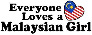 Everyone Loves a Malaysian Girl t-shirts