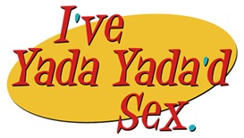 I've Yada Yada'd Sex t-shirts