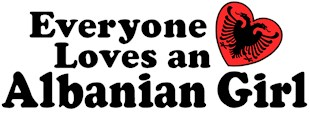 Everyone Loves a Albanian Girl t-shirts