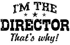 I'm The Director That's Why t-shi