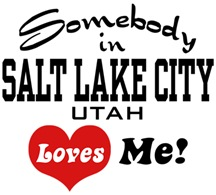 Somebody In Salt Lake City Loves Me t-shirts