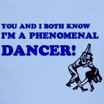 I'm A Phenomenal Dancer