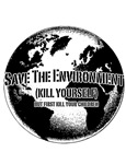 Save The Environment  Kill Yourself T-Shirt
