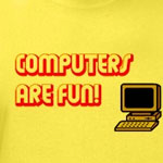 Computers are fun is a great design for those computer geeks out there.  Sporting a great retro PC and shouting Computers Are Fun! is a great way to show everyone you are a computer geek.