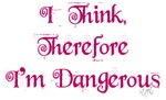 I think therefore I'm dangerous