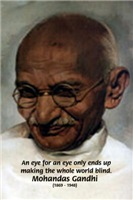 Mohandas Mahatma Gandhi 'An Eye for an Eye ...'
