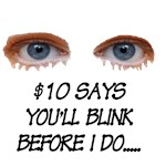 $10 Says you will blink first