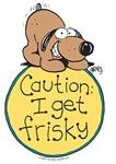 Caution:I get Frisky.