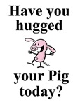 Hugged Your Pig