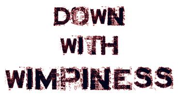 Down With Wimpiness