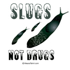 slugs not drugs