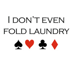 I don't even fold laundry