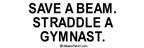 Save a beam. Straddle a gymnast.