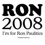 Ron Paul 2008: I'm for Ron Paulitics