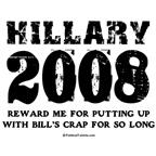 Hillary 2008: Reward me for putting up with Bill's