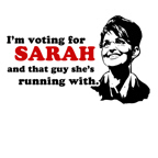 I'm voting for Sarah and that guy she's running wi