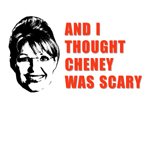 And I thought Cheney was scary