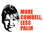 MORE COWBELL, LESS PALIN