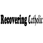 Recovering Catholic