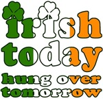 IRISH TODAY hung over tomorrow