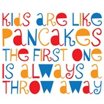 Kids are like pancakes